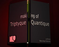 Making of le Triptyque Quantique